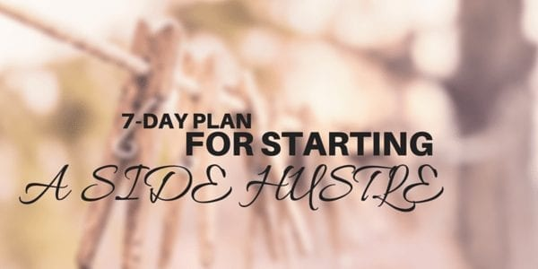 Your 7-Day Plan for Starting Your Side Hustle